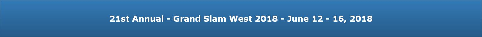 20th Annual - Grand Slam West 2017 - June 6 - 10, 2017